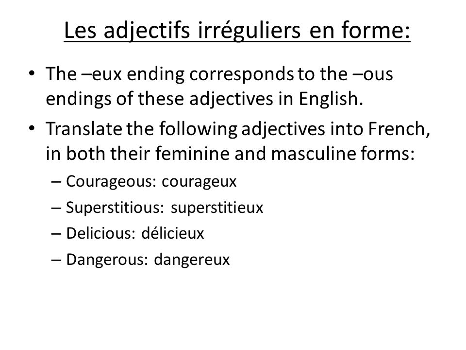 Les adjectifs irréguliers en forme: The –eux ending corresponds to the –ous endings of these adjectives in English.