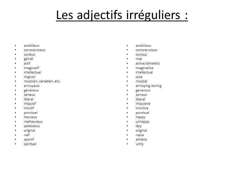 Les adjectifs irréguliers : ambitieux consciencieux curieux génial actif imaginatif intellectuel mignon musicien, canadien, etc. ennuyeux généreux sér