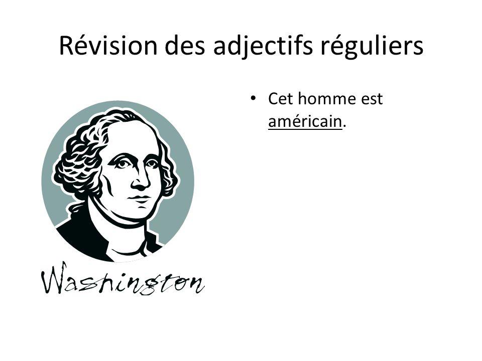 Révision des adjectifs réguliers Cet homme est américain.