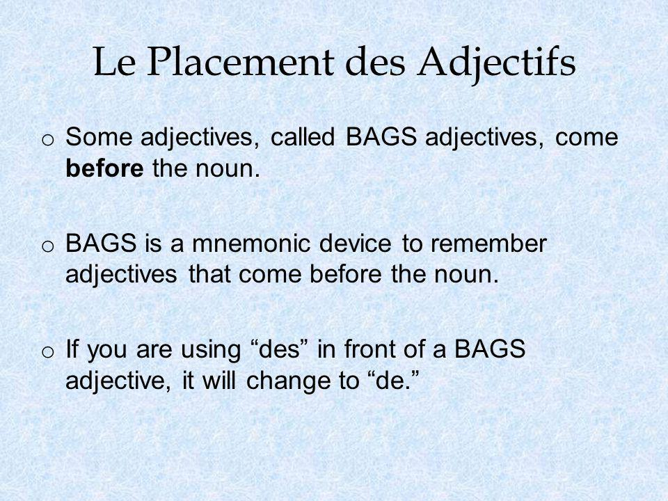Le Placement des Adjectifs o Some adjectives, called BAGS adjectives, come before the noun.