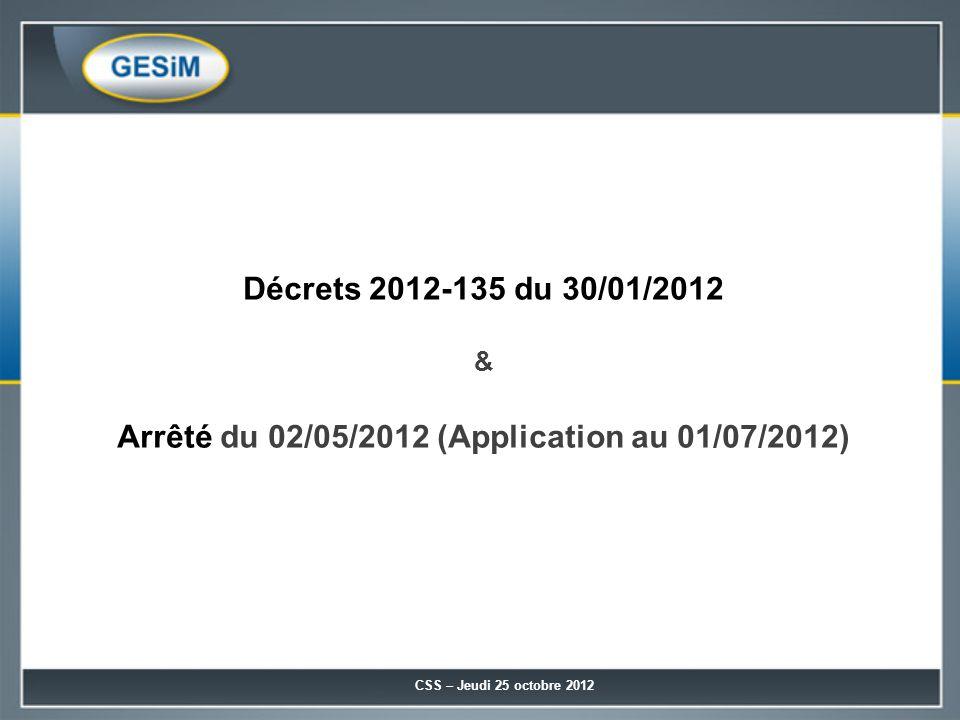Décrets 2012-135 du 30/01/2012 & Arrêté du 02/05/2012 (Application au 01/07/2012) CSS – Jeudi 25 octobre 2012
