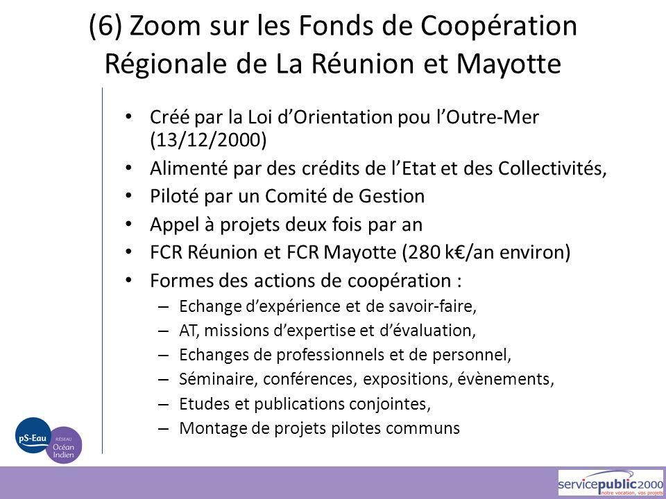 (6) Zoom sur les Fonds de Coopération Régionale de La Réunion et Mayotte Créé par la Loi d'Orientation pou l'Outre-Mer (13/12/2000) Alimenté par des c