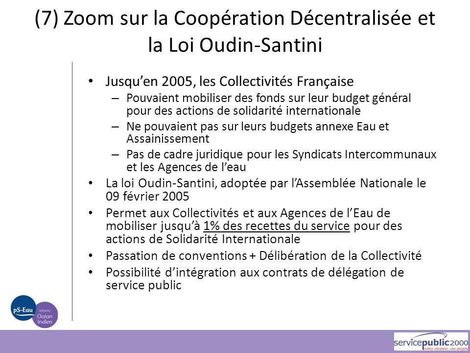 (7) Zoom sur la Coopération Décentralisée et la Loi Oudin-Santini Jusqu'en 2005, les Collectivités Française – Pouvaient mobiliser des fonds sur leur