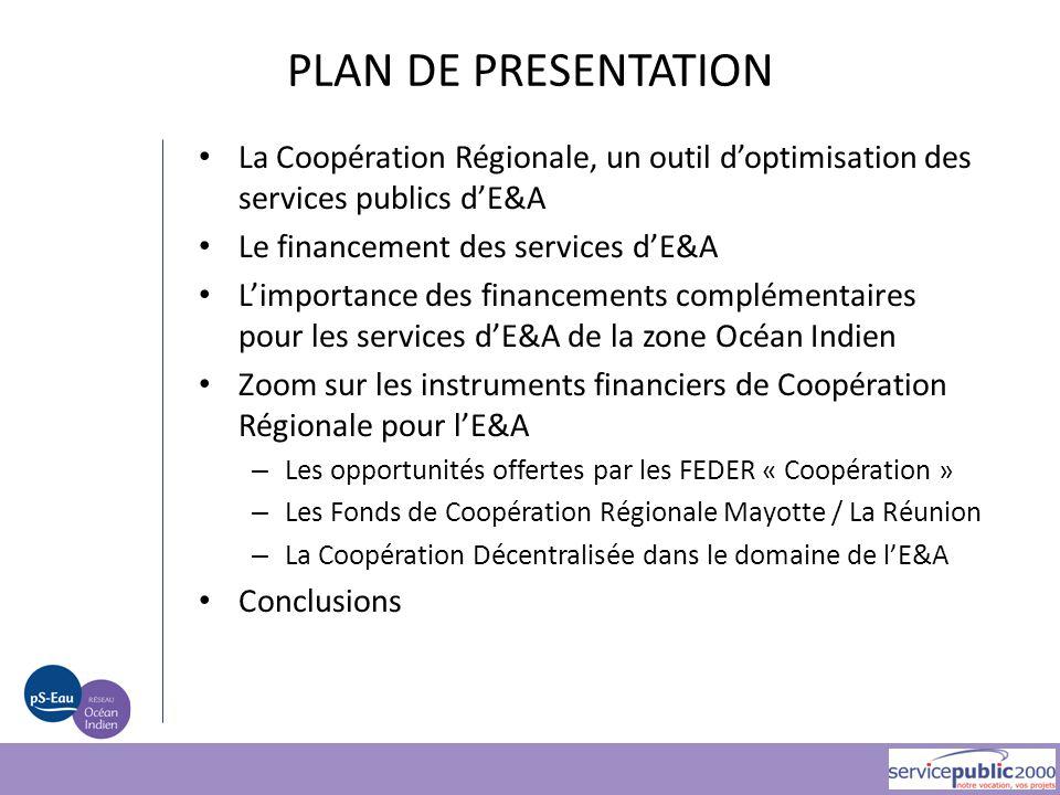 PLAN DE PRESENTATION La Coopération Régionale, un outil d'optimisation des services publics d'E&A Le financement des services d'E&A L'importance des f