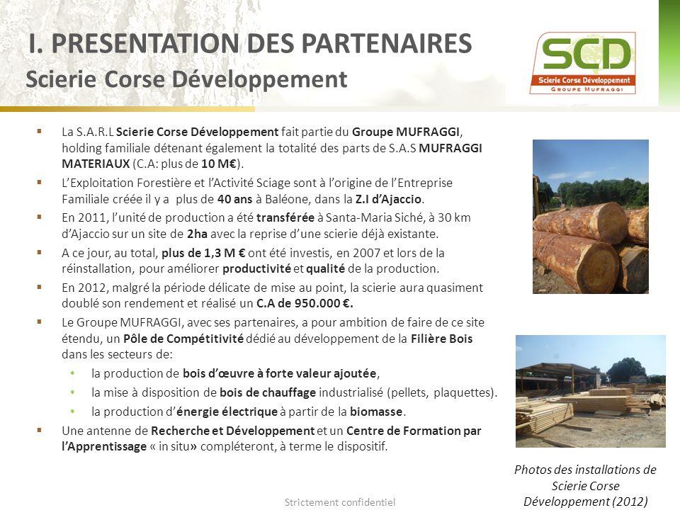  La S.A.R.L Scierie Corse Développement fait partie du Groupe MUFRAGGI, holding familiale détenant également la totalité des parts de S.A.S MUFRAGGI MATERIAUX (C.A: plus de 10 M€).