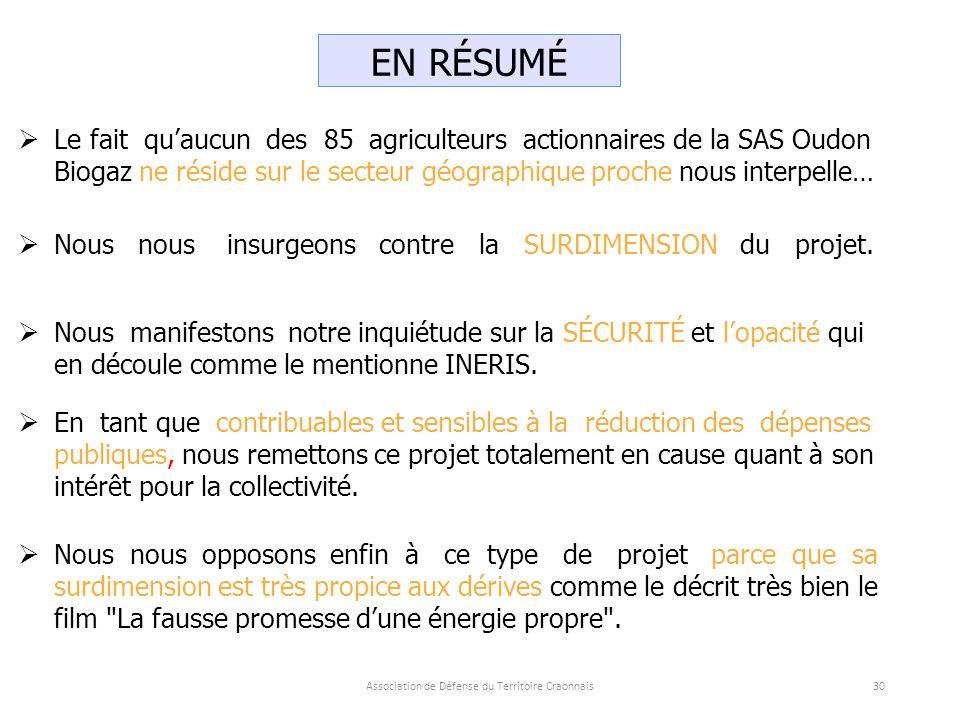  Le fait qu'aucun des 85 agriculteurs actionnaires de la SAS Oudon Biogaz ne réside sur le secteur géographique proche nous interpelle…  Nous nous insurgeons contre la SURDIMENSION du projet.