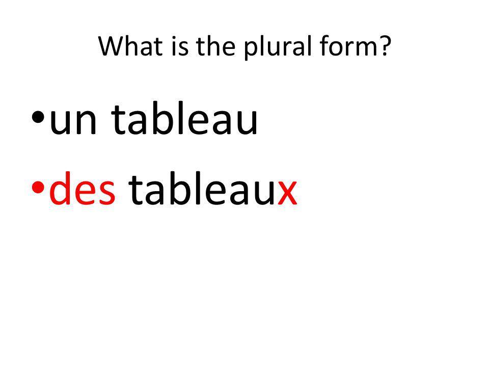 What is the plural form? un tableau des tableaux