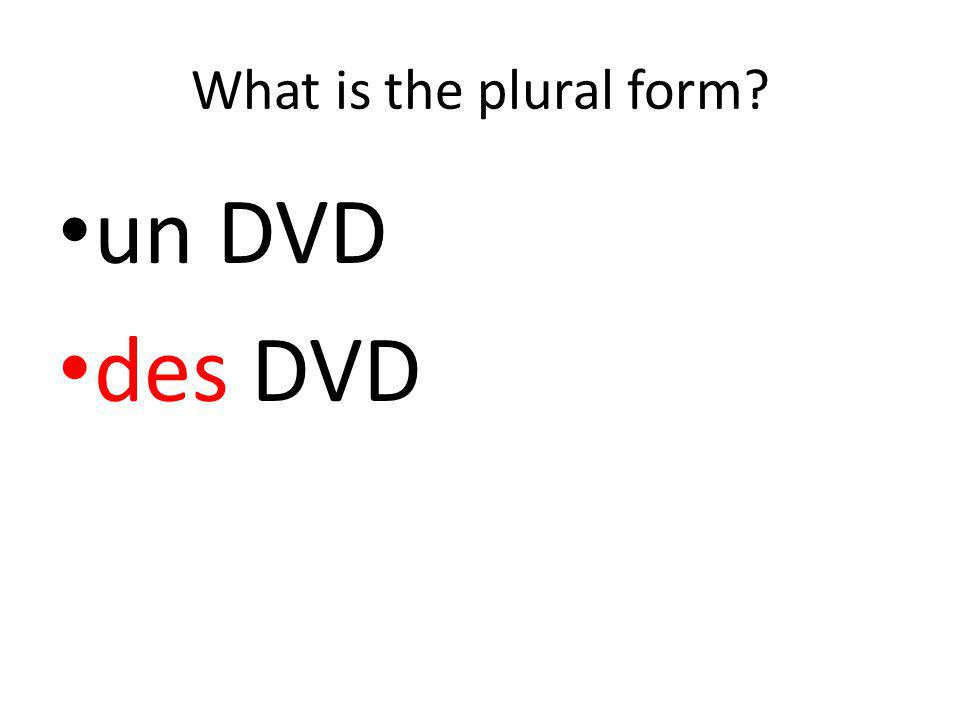 What is the plural form un DVD des DVD