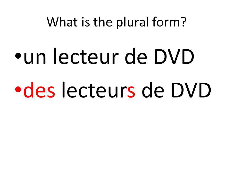 What is the plural form un lecteur de DVD des lecteurs de DVD