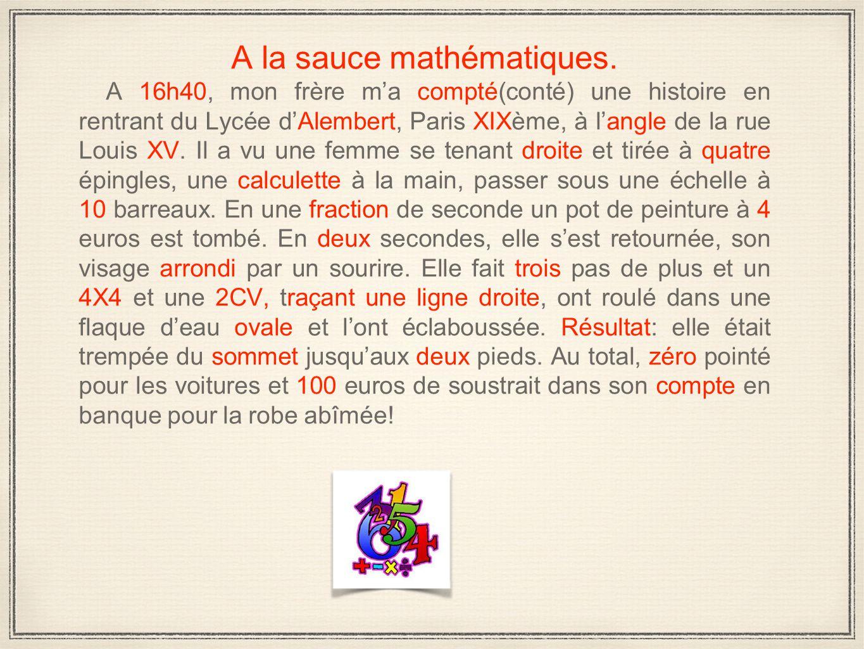 A la sauce mathématiques. A 16h40, mon frère m'a compté(conté) une histoire en rentrant du Lycée d'Alembert, Paris XIXème, à l'angle de la rue Louis X