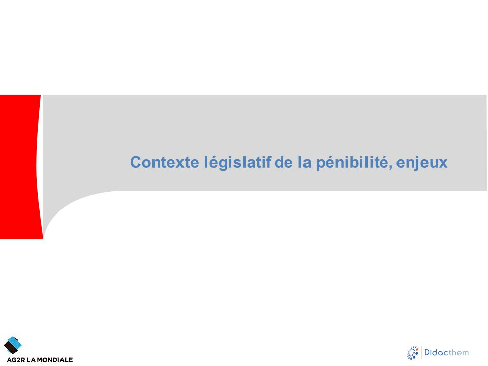 Contexte législatif de la pénibilité, enjeux