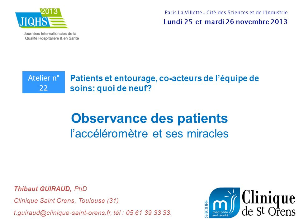 Observance des patients l'accéléromètre et ses miracles Thibaut GUIRAUD, PhD Clinique Saint Orens, Toulouse (31) t.guiraud@clinique-saint-orens.fr, té