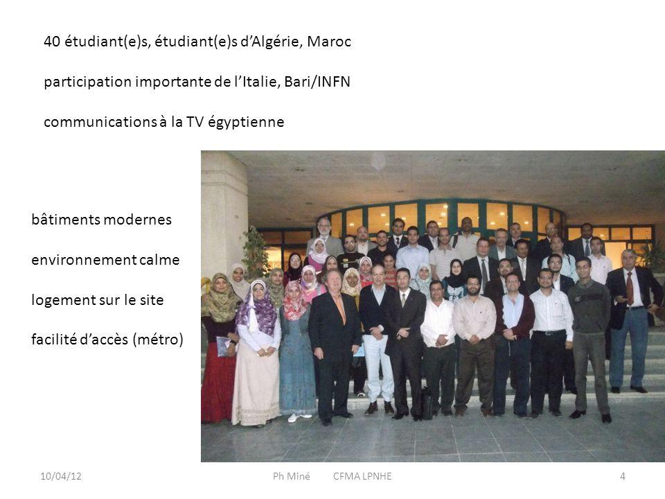 10/04/12Ph Miné CFMA LPNHE4 40 étudiant(e)s, étudiant(e)s d'Algérie, Maroc participation importante de l'Italie, Bari/INFN communications à la TV égyptienne bâtiments modernes environnement calme logement sur le site facilité d'accès (métro)