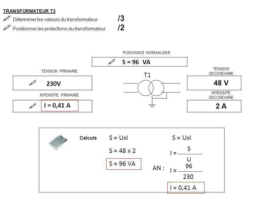TRANSFORMATEUR T3  Déterminer les valeurs du transformateur /3  Positionner les protections du transformateur /2 PUISSANCE NORMALISEE  TENSION PRIM