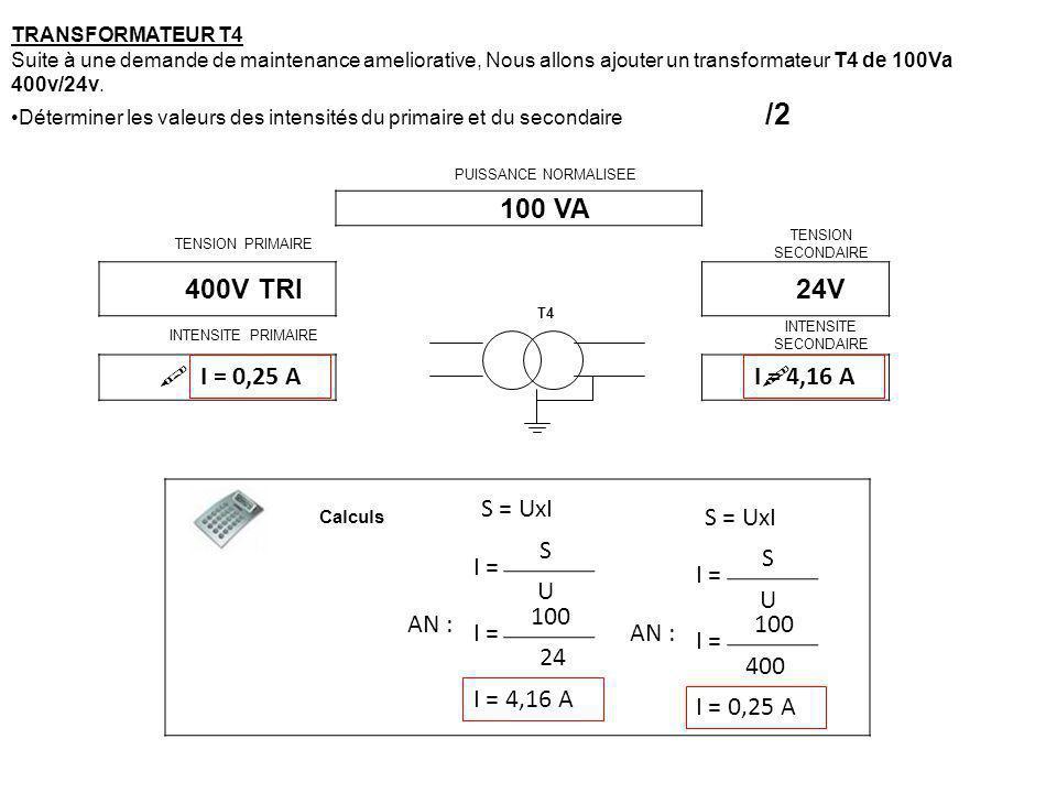 TRANSFORMATEUR T4 Suite à une demande de maintenance ameliorative, Nous allons ajouter un transformateur T4 de 100Va 400v/24v. Déterminer les valeurs