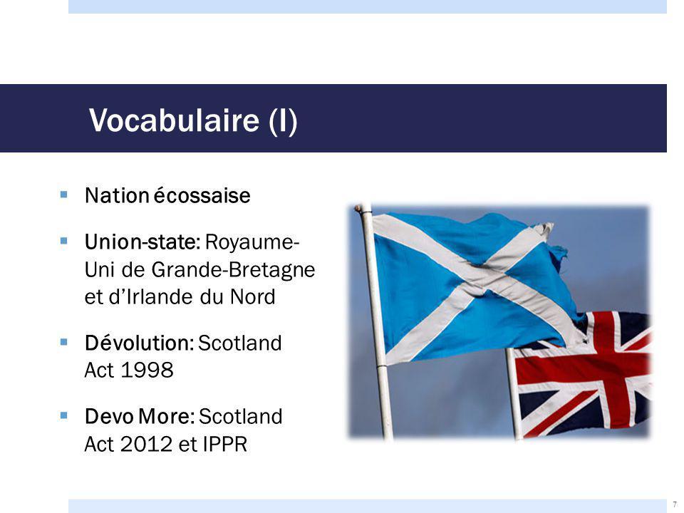 Vocabulaire (II)  Devo Plus: Reform Scotland, projets des partis unionistes  Devo Minus: minorité de conservateurs britanniques  Devo Max: option préférée d'une majorité d'Écossais  Indy Lite: la souveraineté-unions (Europe, monarchie, devise, médias, Welfare, transport, énergie) 8