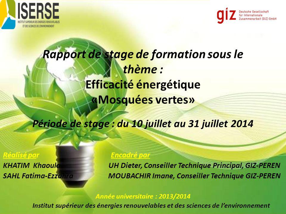 Rapport de stage de formation sous le thème : Efficacité énergétique «Mosquées vertes» Période de stage : du 10 juillet au 31 juillet 2014 Réalisé par