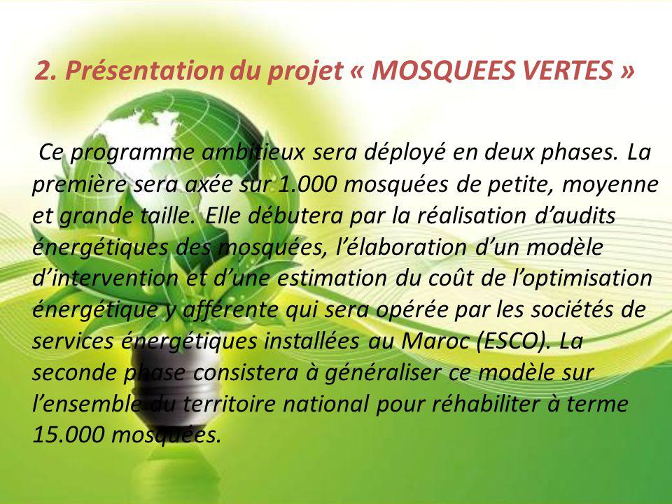 2. Présentation du projet « MOSQUEES VERTES » Ce programme ambitieux sera déployé en deux phases. La première sera axée sur 1.000 mosquées de petite,