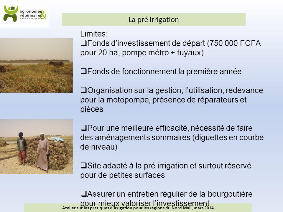 La pré irrigation Atelier sur les pratiques d'irrigation pour les régions du Nord Mali, mars 2014 Limites:  Fonds d'investissement de départ (750 000