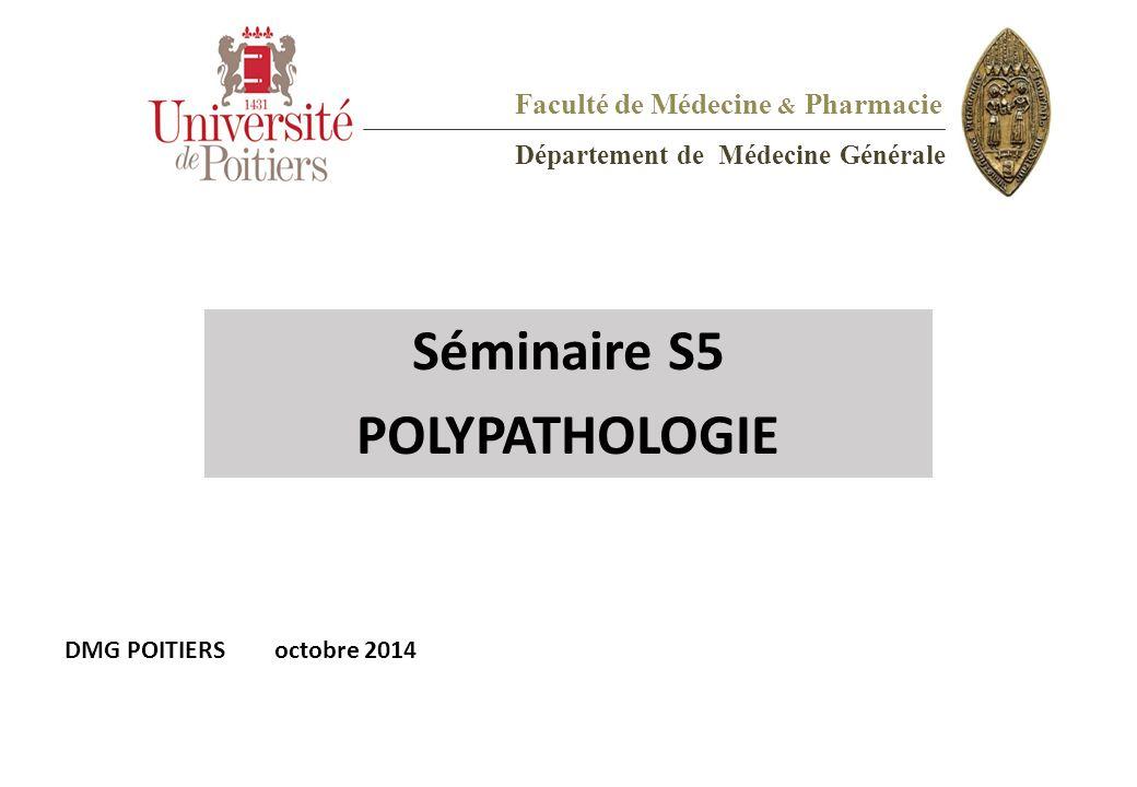 DMG POITIERSoctobre 2014 Faculté de Médecine & Pharmacie Département de Médecine Générale Séminaire S5 POLYPATHOLOGIE
