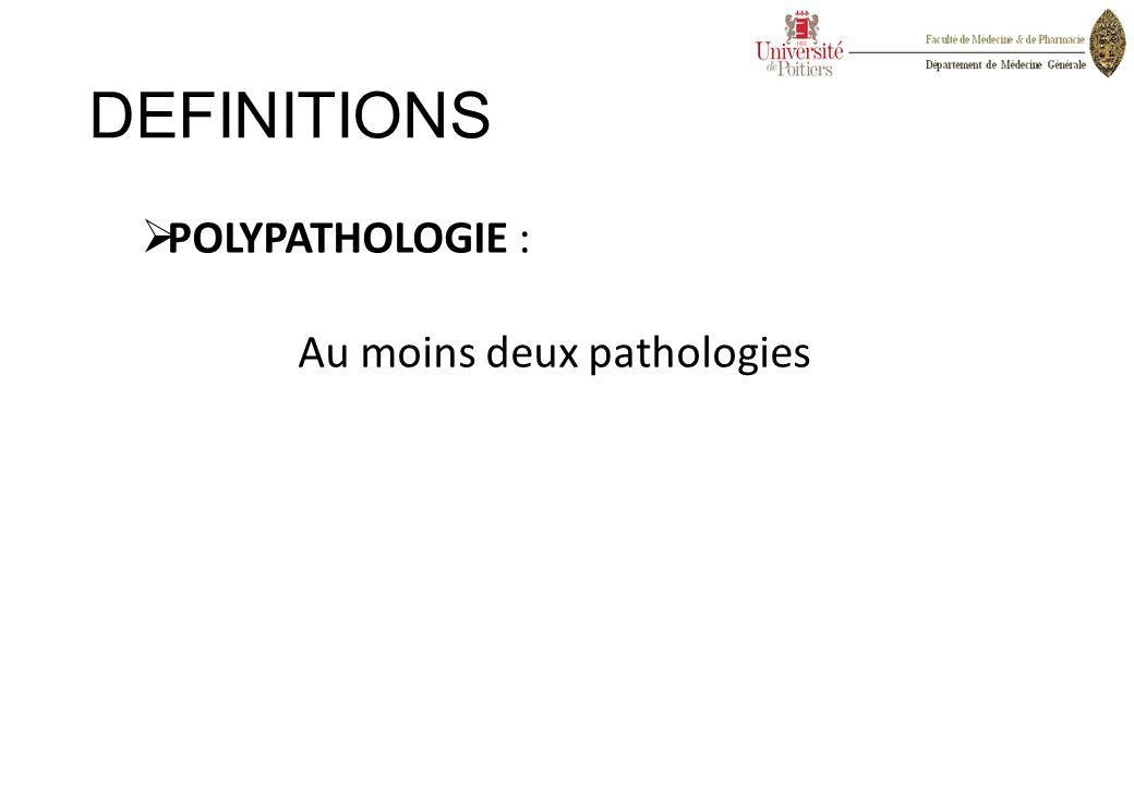 DEFINITIONS  POLYPATHOLOGIE : Au moins deux pathologies
