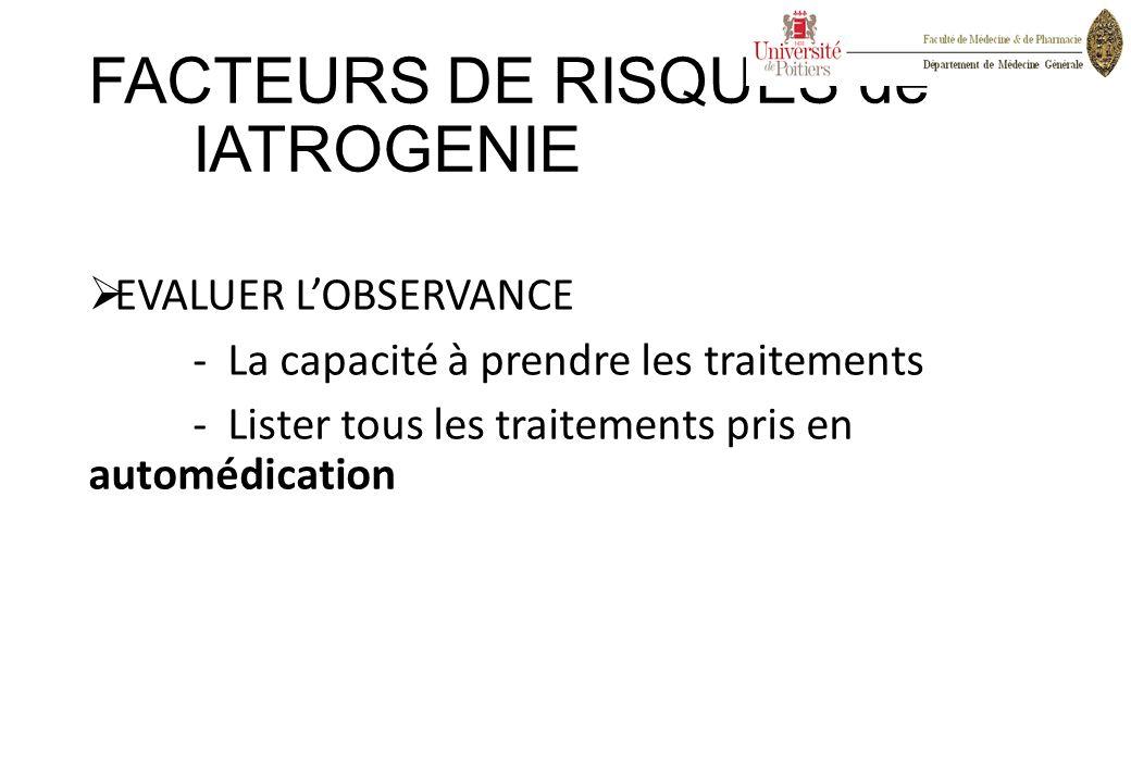 FACTEURS DE RISQUES de IATROGENIE  EVALUER L'OBSERVANCE - La capacité à prendre les traitements - Lister tous les traitements pris en automédication