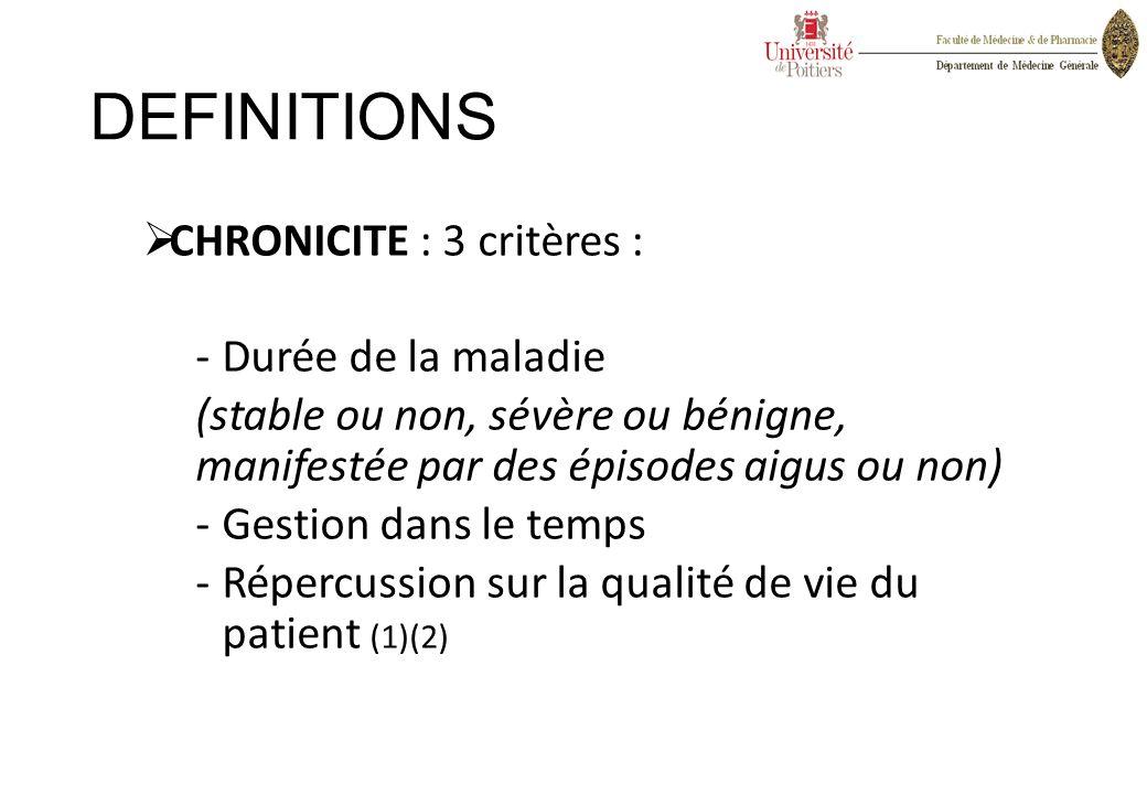 DEFINITIONS  CHRONICITE : 3 critères : -Durée de la maladie (stable ou non, sévère ou bénigne, manifestée par des épisodes aigus ou non) -Gestion dan