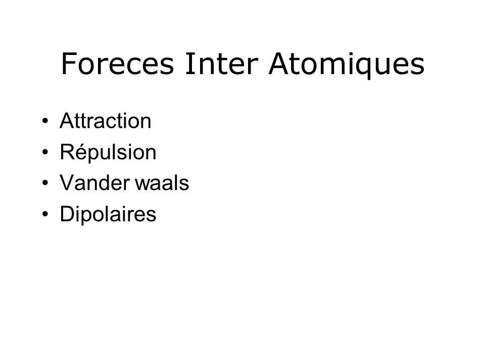 Foreces Inter Atomiques Attraction Répulsion Vander waals Dipolaires