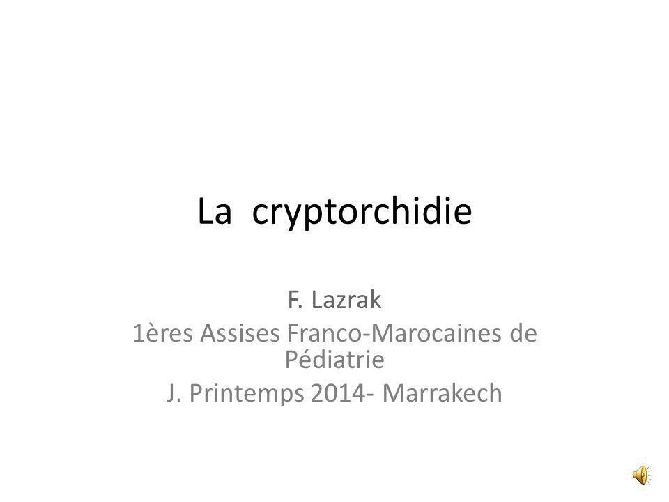 La cryptorchidie F.Lazrak 1ères Assises Franco-Marocaines de Pédiatrie J.