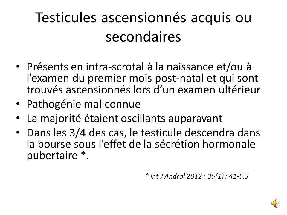 Le testicule oscillant Testicule non spontanément intrascrotal mais abaissable par lapalpation dans la bourse. 3,9 % entre 7 et 12 ans * Examiner l'en