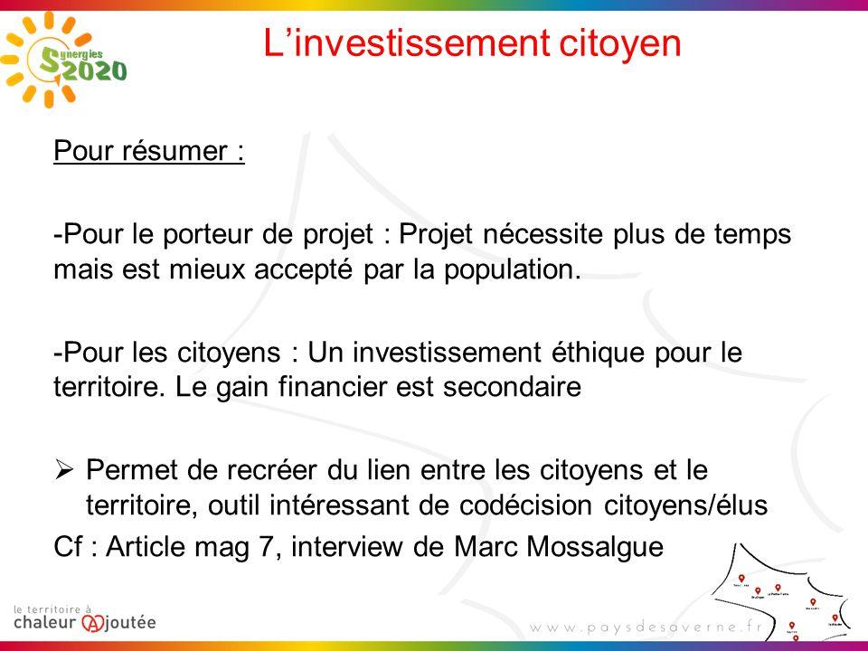 L'investissement citoyen Pour résumer : -Pour le porteur de projet : Projet nécessite plus de temps mais est mieux accepté par la population. -Pour le