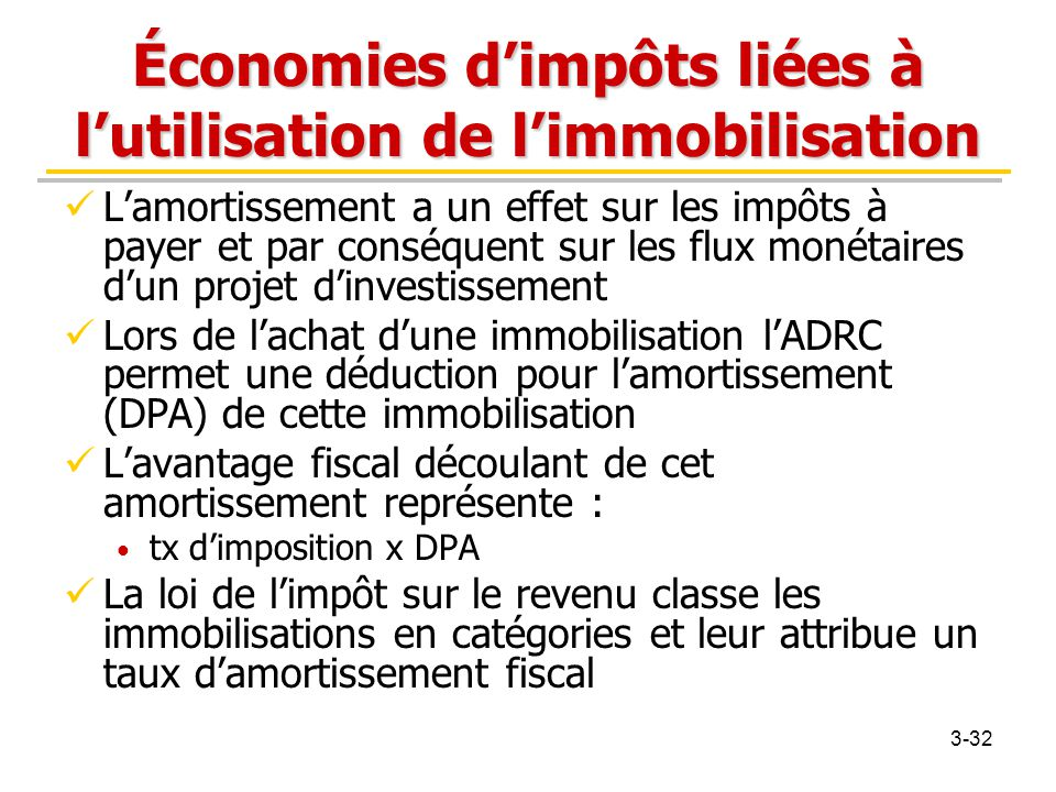 Économies d'impôts liées à l'utilisation de l'immobilisation L'amortissement a un effet sur les impôts à payer et par conséquent sur les flux monétair