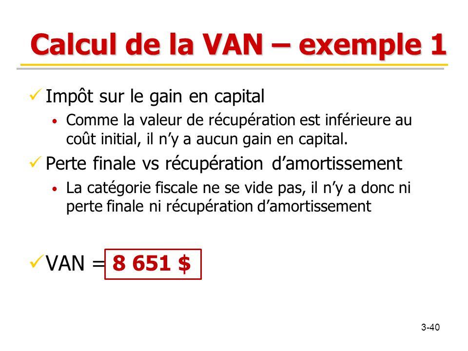 Calcul de la VAN – exemple 1 Impôt sur le gain en capital Comme la valeur de récupération est inférieure au coût initial, il n'y a aucun gain en capit