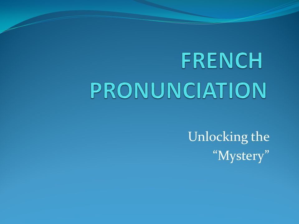 - Vowels pronounced differently - Consonants often NOT pronounced - French r