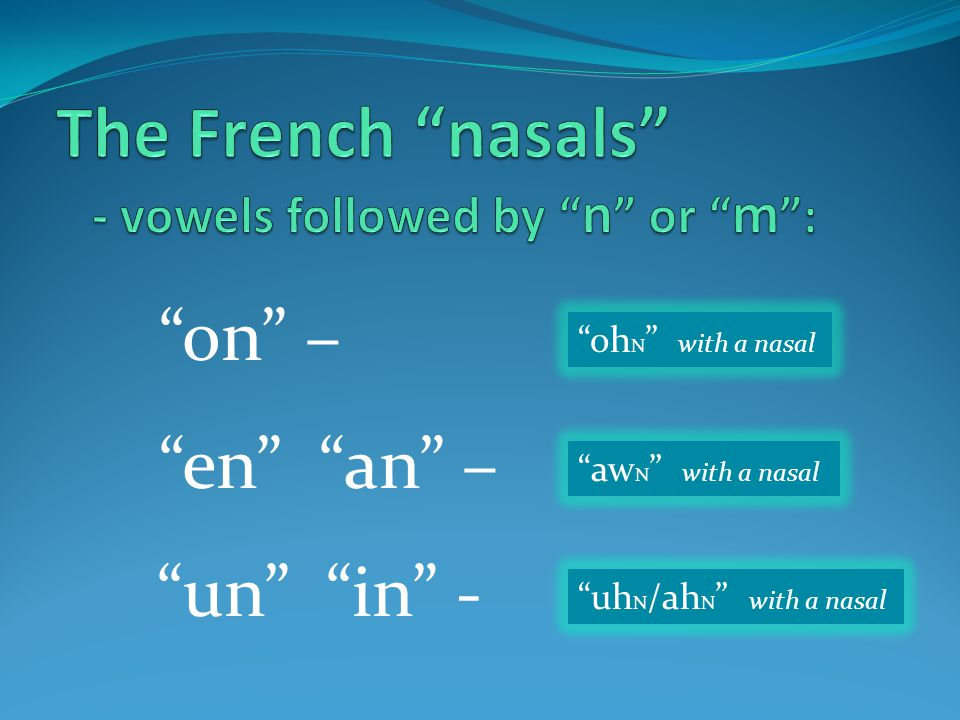 """""""on"""" – """"oh N """" with a nasal """"aw N """" with a nasal """"uh N /ah N """" with a nasal """"en"""" """"an"""" – """"un"""" """"in"""" -"""