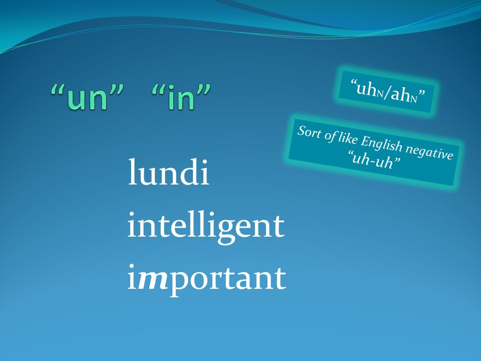 lundi intelligent important uh N /ah N Sort of like English negative uh-uh