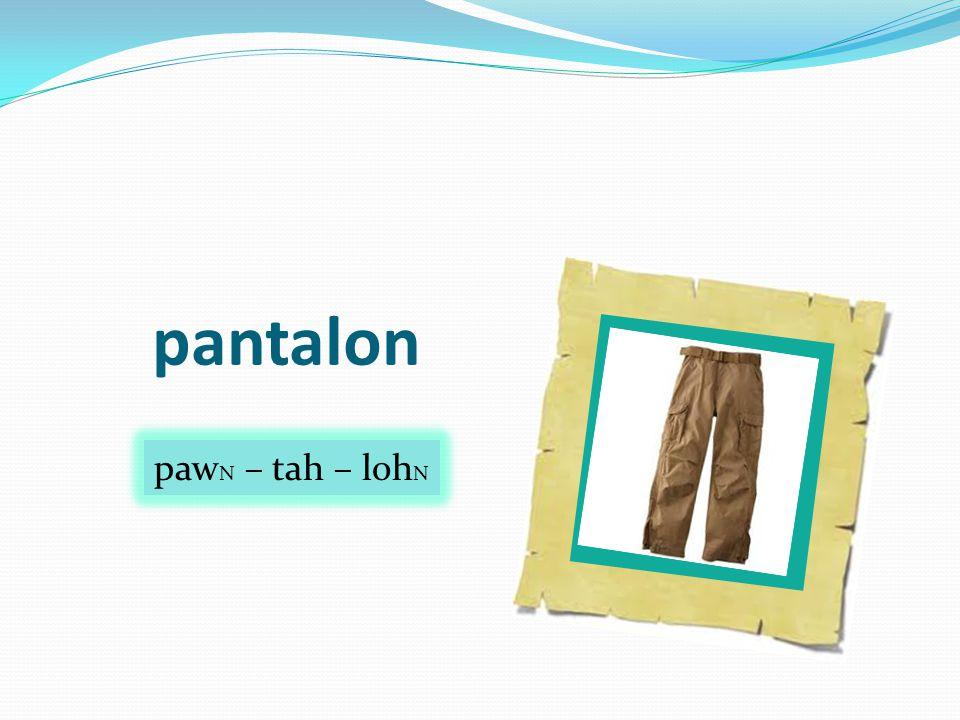 pantalon paw N – tah – loh N