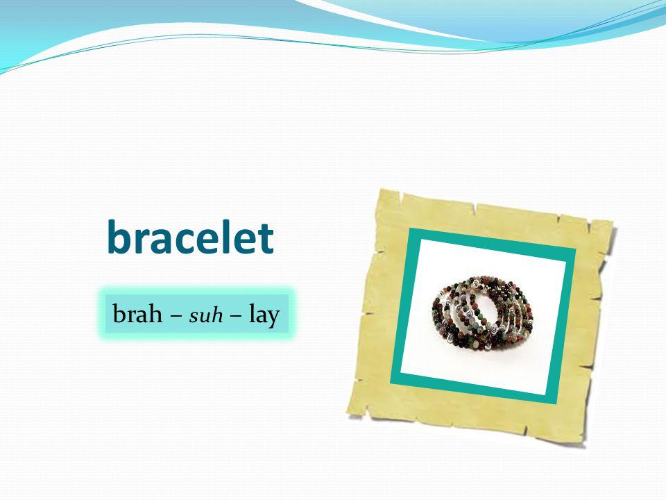 bracelet brah – suh – lay