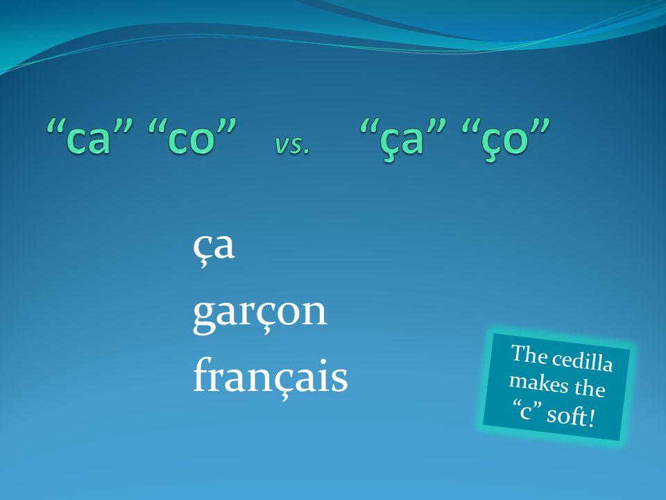 """ça garçon français T h e c e d i l l a m a k e s t h e """" c """" s o f t !"""