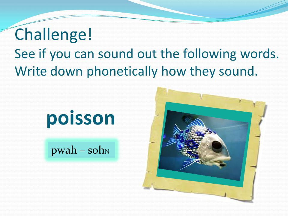 poisson pwah – soh N Challenge. See if you can sound out the following words.