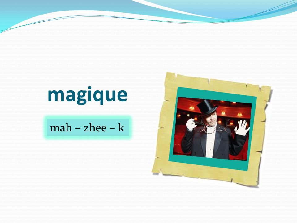 magique mah – zhee – k