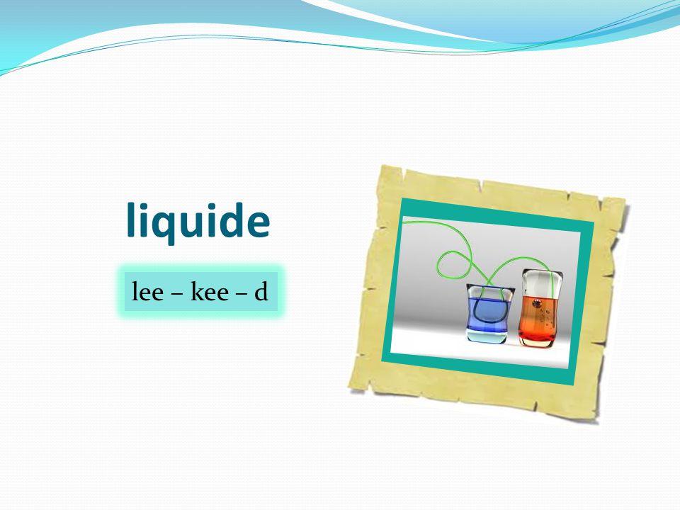 liquide lee – kee – d