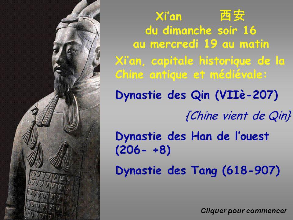Xi'an, capitale historique de la Chine antique et médiévale: Dynastie des Qin (VIIè-207) {Chine vient de Qin} Dynastie des Han de l'ouest (206- +8) Dynastie des Tang (618-907) Xi'an 西安 du dimanche soir 16 au mercredi 19 au matin Cliquer pour commencer