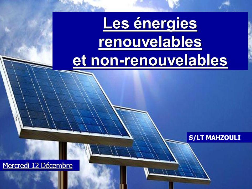 Les énergies renouvelables et non-renouvelables Mercredi 12 Décembre S/LT MAHZOULI