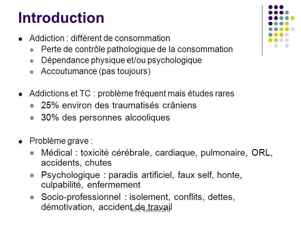 RATC Soustons 2012 Introduction Addiction : différent de consommation Perte de contrôle pathologique de la consommation Dépendance physique et/ou psyc