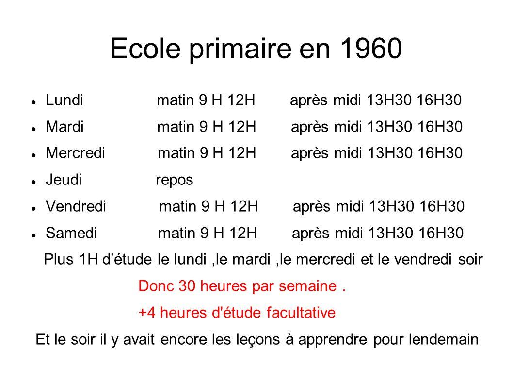 Ecole primaire en 1960 Lundi matin 9 H 12H après midi 13H30 16H30 Mardi matin 9 H 12H après midi 13H30 16H30 Mercredi matin 9 H 12H après midi 13H30 1