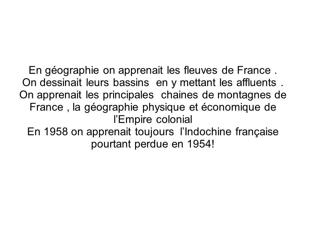 En géographie on apprenait les fleuves de France. On dessinait leurs bassins en y mettant les affluents. On apprenait les principales chaines de monta