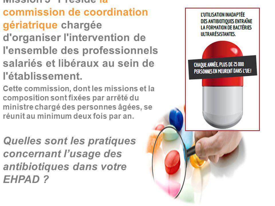 Mission 3° Préside la commission de coordination gériatrique chargée d organiser l intervention de l ensemble des professionnels salariés et libéraux au sein de l établissement.