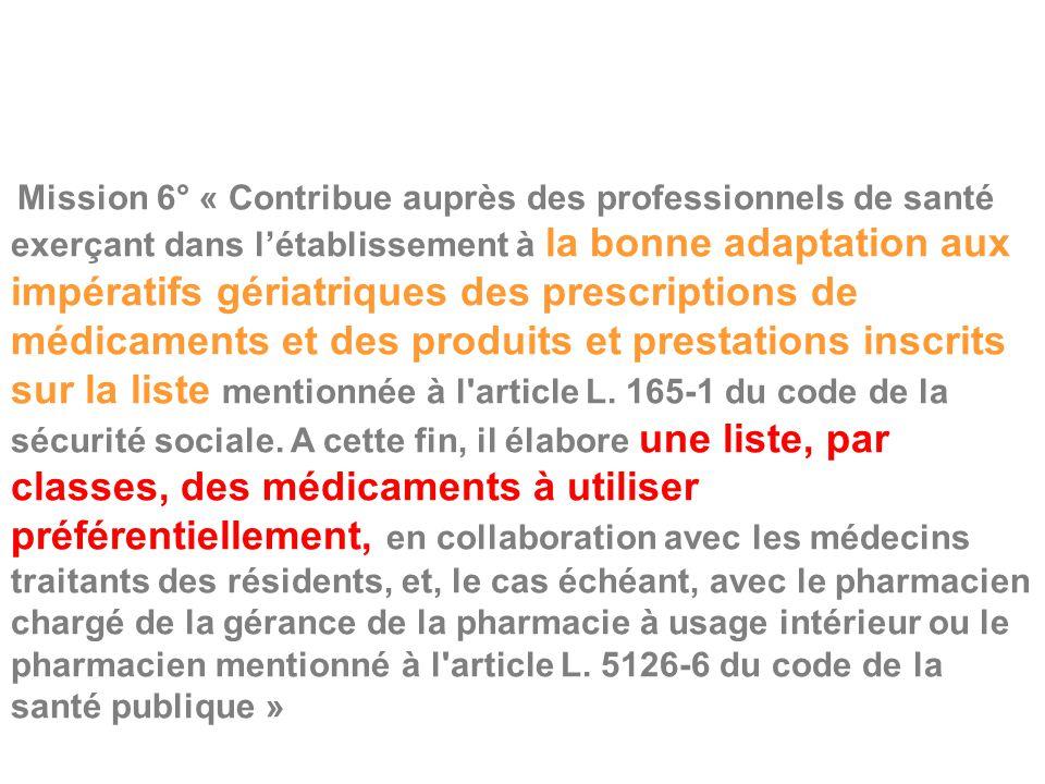 Mission 6° « Contribue auprès des professionnels de santé exerçant dans l'établissement à la bonne adaptation aux impératifs gériatriques des prescriptions de médicaments et des produits et prestations inscrits sur la liste mentionnée à l article L.