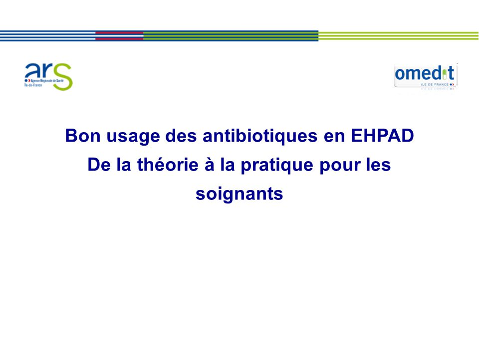 Bon usage des antibiotiques en EHPAD De la théorie à la pratique pour les soignants